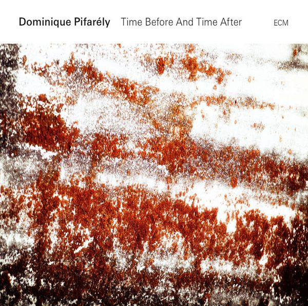 DOMINIQUE PIFARÉLY « Time Before And Time After »