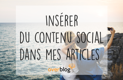 Comment insérer un tweet ou un post instagram dans un article ?