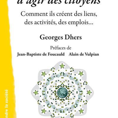 Le pouvoir d'agir des citoyens. Comment ils créent des liens, des activités, des emplois... Georges Dhers. Chronique sociale. 2019