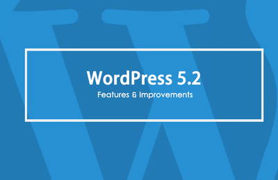 New Features & Improvements Coming to WordPress 5.2