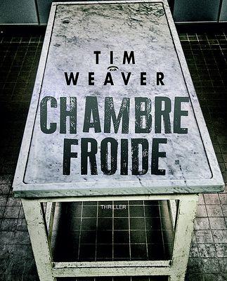 Tim WEAVER - Chambre Froide