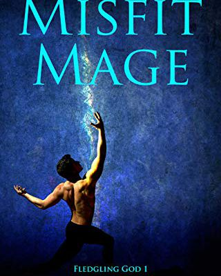 (ePub) Read Misfit Mage (Fledgling God #1) By Michael    Taggart Ebook Online Free