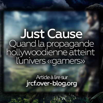 "Just Cause : Quand la propagande hollywoodienne atteint l'univers ""gamers""."
