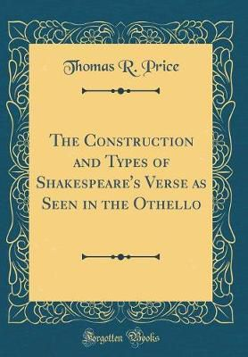Download ebook from ISBN numberThe Construction and Types of Shakespeare's Verse as Seen in the Othello (Classic Reprint)