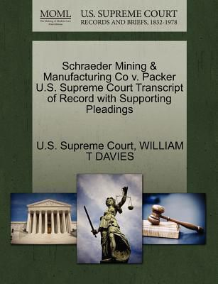 Schraeder Mining & Manufacturing Co V. Packer U.S. Supreme Court Transcript of Record with Supporting Pleadings download ebook