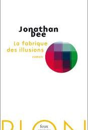 La fabrique des illusions - Jonathan Dee