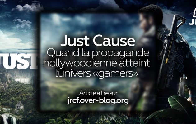 """Just Cause : Quand la propagande hollywoodienne atteint l'univers """"gamers""""."""