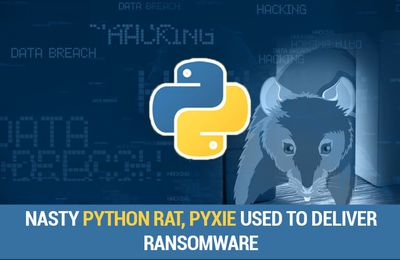 Hackers Used Nasty Python RAT, PyXie to deliver Ransomware