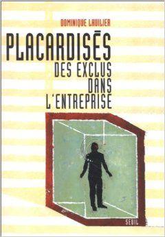 Placardisés : Des exclus dans l'entreprise, de Dominique Lhuilier