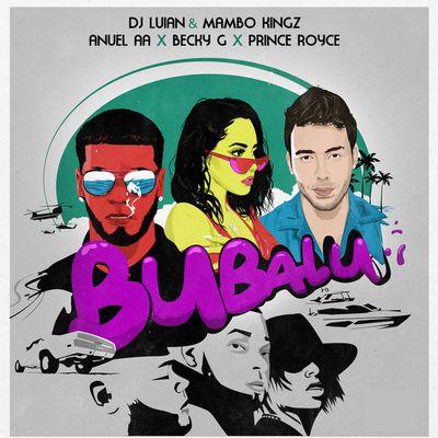 Bubalu (feat. Becky G y Prince Royce) - DJ Luian, Mambo Kingz y Anuel