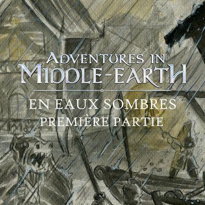 CR Adventures in Middle-Earth : En eaux sombres (1/5)