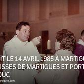 C'ETAIT LE 14 AVRIL 1985 À MARTIGUES - PAROISSES DE MARTIGUES ET PORT DE BOUC