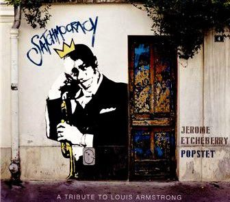 JÉRÔME ETCHEBERRY POPSTET «Satchmocracy, a Tribute to Louis Armstrong»