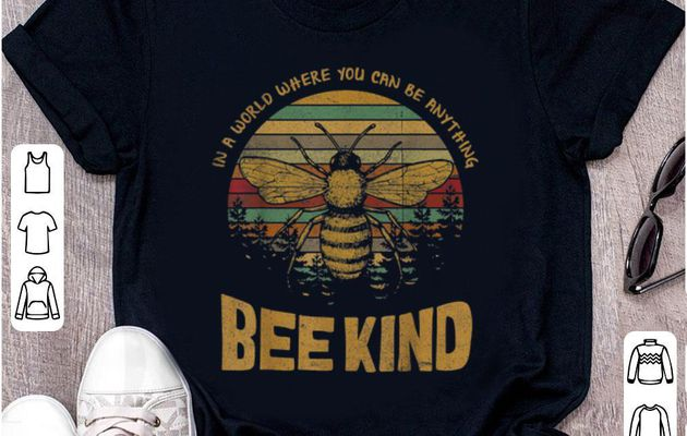Awesome Vintage In A World Where You Can Be Anything Bee Kind shirt