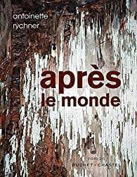 Après le monde - Antoinette Rychner