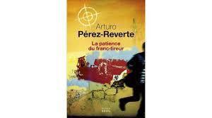 ARTURO PEREZ-REVERTE - La patience du franc-tireur - Ed. du Seuil