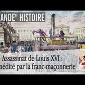 Assassinat de Louis XVI : prémédité par la Franc-Maçonnerie en 1785