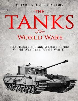 Download pdf  The Tanks of the World Wars  The History of Tank Warfare During World War I and World War II
