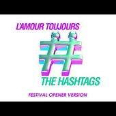 The Hashtags - L'Amour Toujours (Festival Opener Version)