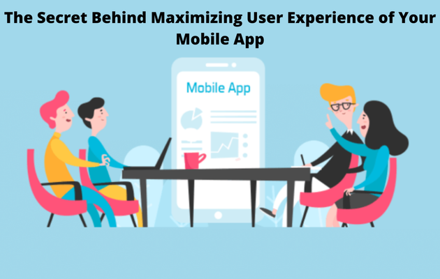The Secret Behind Maximizing User Experience of Your Mobile App