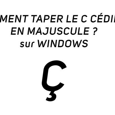 Comment taper le c cédille en majuscule, bref Ç ! [WINDOWS]