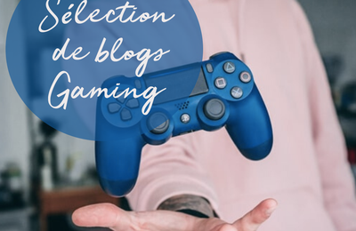 Sélection de blogs : Gaming 🎮 !