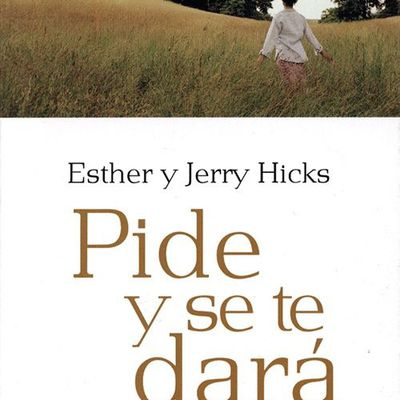 No sabéis pedir, Pide y se te dará, PDF - Abraham y Esther Hicks