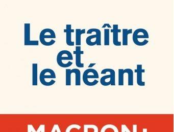 « LE TRAÎTRE ET LE NÉANT », le dernier bouquin, sur MACRON qui fait trembler l'Élysée