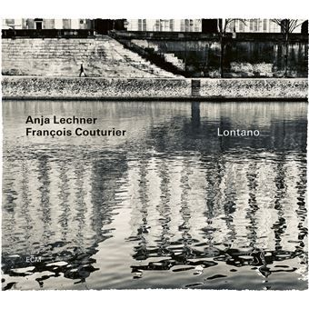 Francois Couturier & Anja Lechner ~ Lontano