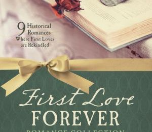 First Love Forever Romance Collection: 9 Historical Romances Where First Loves are Rekindled pdf