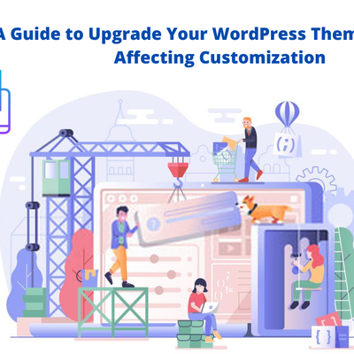 A Guide to Upgrade Your WordPress Theme Without Affecting Customization