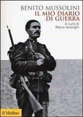 """""""Il mio diario di guerra"""" di Benito Mussolini"""