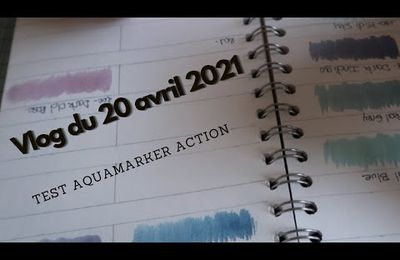 VLOG du 20 avril 2021 - Test Aquamarkers et de la tablette Led d'Action .....