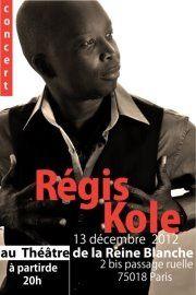 Retrouvez REGIS KOLE en concert le 13 décembre 2012 au Théâtre de la Reine Blanche.