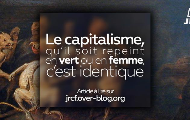 Le capitalisme, qu'il soit repeint en vert ou en femme c'est identique