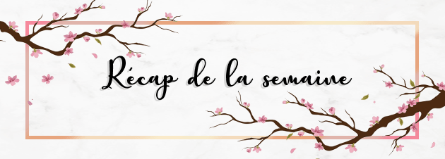 LE RECAP DE LA SEMAINE > 08/06 au 14/06/20