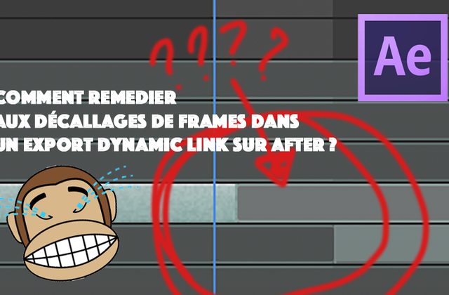 Décalage de frame lors d'un export Dynamic Link - Pourquoi et comment y remédier ? [AFTER EFFECTS]