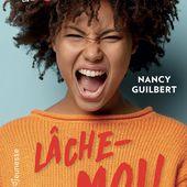 Lâche-moi! Nancy GUILBERT - 2021 (Dès 12 ans) - VIVRELIVRE