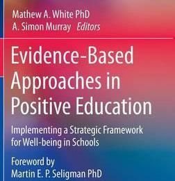 Evidence-Based Approaches in Positive Education  Implementing a Strategic Framework for Well-being in Schools