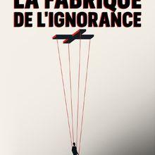 La fabrique de l'ignorance, de Franck Cuvelier et Pascal  Vasselin, sur Arte