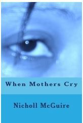When Mothers Cry for What Can't Be - Mother's Day and other Holidays