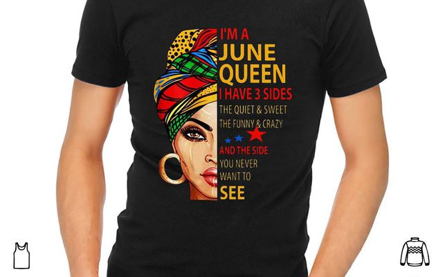 Top I'm A June Queen I Have 3 Sides The Quiet & Sweet The Funny & Crazy shirt