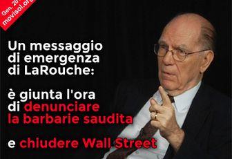 Un messaggio di emergenza di LaRouche: è giunta l'ora di denunciare la barbarie saudita e chiudere Wall Street