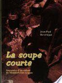 LA SOUPE COURTE. Souvenirs d'un enfant de Monfort-sur-Argens
