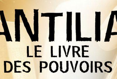 ANTILIA, tome I, Le Livre des Pouvoirs