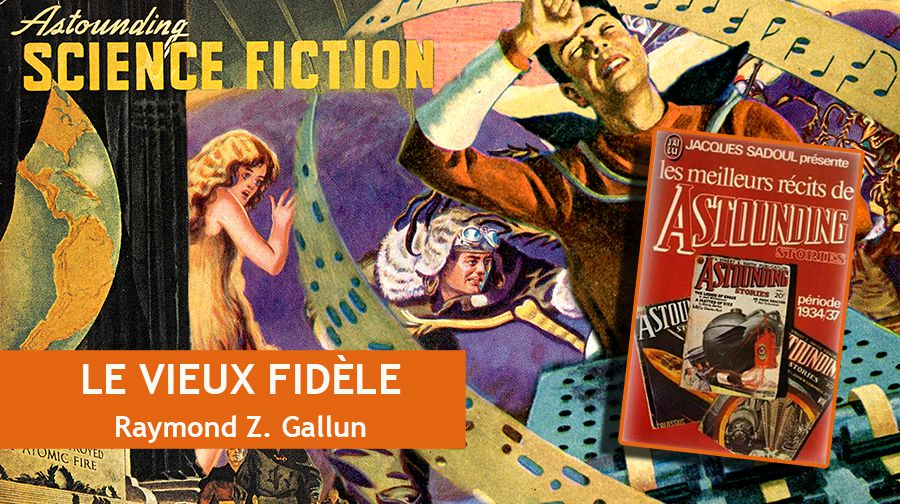 👽📚 RAYMOND Z. GALLUN - LE VIEUX FIDÈLE (OLD FAITHFUL, 1934)