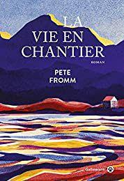 La vie en chantier de Pete Fromm (A job you mostly won't know how to do)