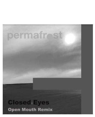 Permafrost ► Closed Eyes - Open Mouth Remix