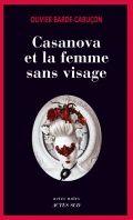 CASANOVA ET LA FEMME SANS VISAGE - Olivier Barde-Cabuçon