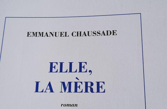 Elle, la mère, d'Emmanuel Chaussade : le mal-être de l'amour